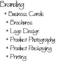 Branding * Business Cards * Brochures * Logo Design * Product Photography * Product Packaging * Printing