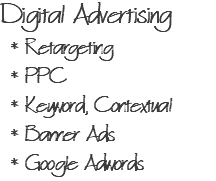 Digital Advertising * Retargeting * PPC * Keyword, Contextual * Banner Ads * Google Adwords